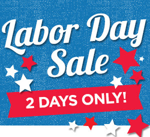 Labor Day Sale SAVE ALL WEEK LONG!