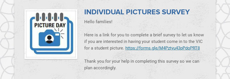 INDIVIDUAL PICTURES SURVEY Hello families! Here is a link for you to complete a brief survey to...