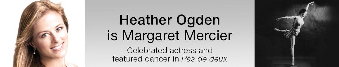 Heather Ogden is Margaret Mercier, Celebrated actress and featured dancer in Pas de deux