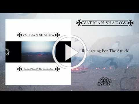 VATICAN SHADOW - Rehearsing For The Attack (From 'Persian Pillars Of The Gasoline Era' LP, 2020)