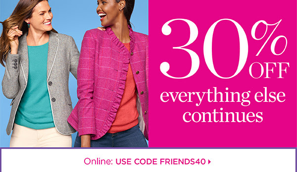 30% off everything else continues. Online: USE CODE FRIENDS40