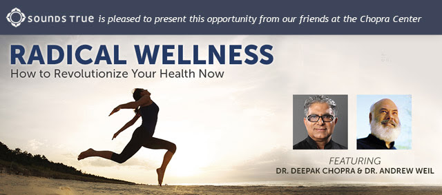 Radical Wellness Featuring Deepak Chopra and Andrew Weil - new online event