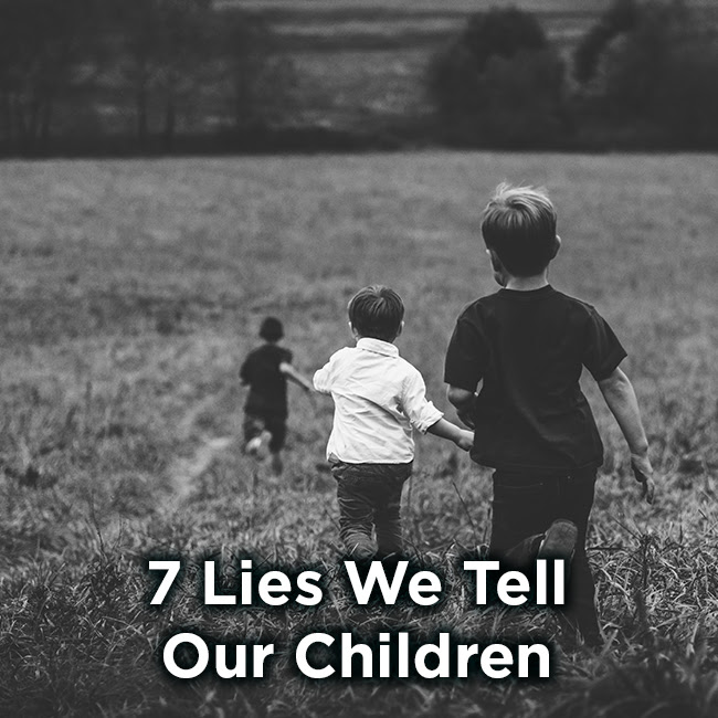 7 Lies We Tell Our Children