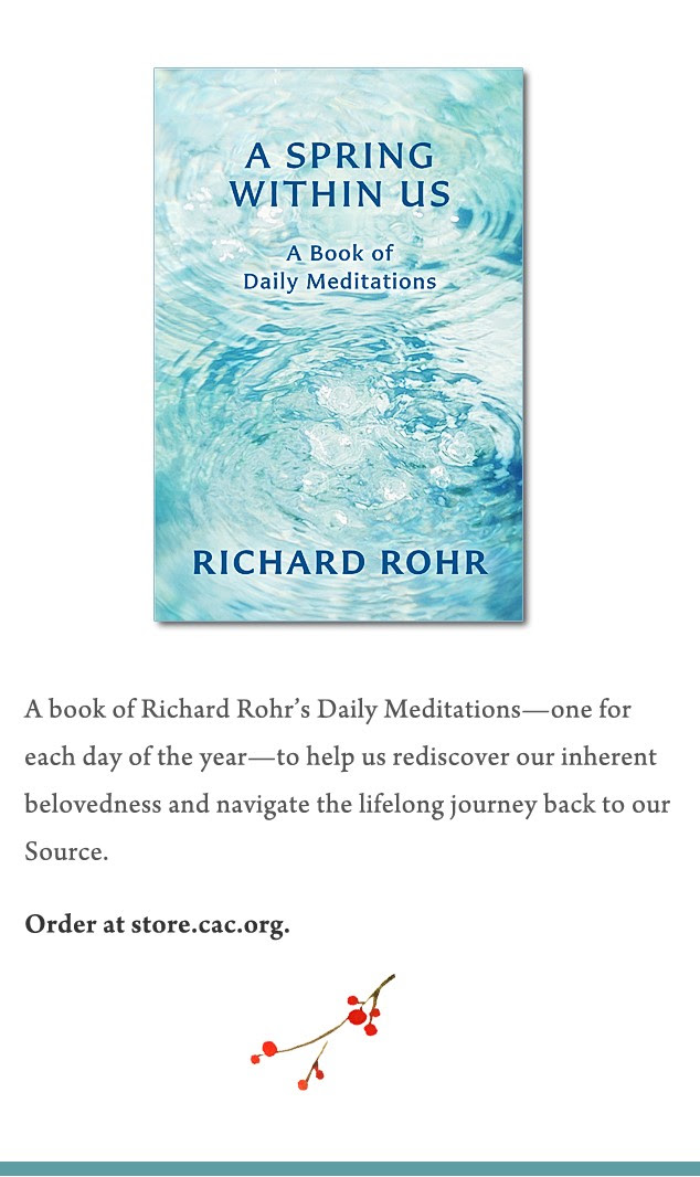 A Spring Within Us A book of Richard Rohr's Daily Meditations—one for each day of the year—to help us rediscover our inherent belovedness and navigate the lifelong journey back to our Source Order at http://store.cac.org/A-Spring-Within-Us-A-Book-of-Daily-Meditations_p_427.html
