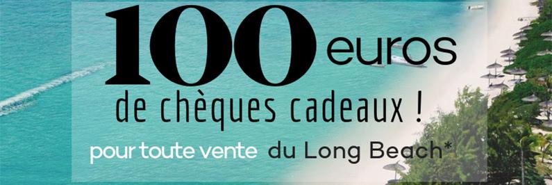 100 Euros de chèques Cadeaux pour toute vente du Long Beach !