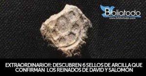 EXTRAORDINARIO!!: DESCUBREN 6 SELLOS DE ARCILLA QUE CONFIRMAN LOS REINADOS DE DAVID Y SALOMÓN