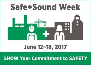 Safe + Sound Week June 12-18 Show your commitment to safety