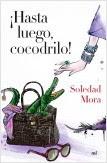 portada_hasta-luego-cocodrilo_soledad-mora_201501091300.jpg