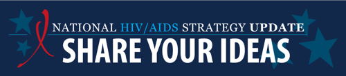 National HIV/AIDS Strategy: Share Your Ideas