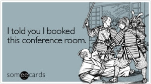 i-told-you-i-booked-this-conference-room