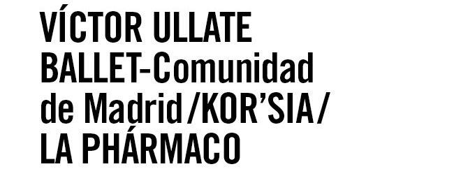 Víctor Ullate. Ballet - Comunidad de Madrid /Kor'sia/La Phármaco