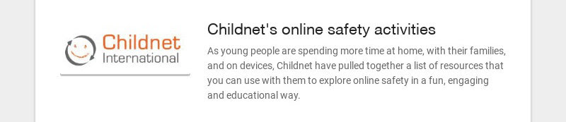 Childnet's online safety activities As young people are spending more time at home, with their...