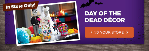 DAY OF THE DEAD DECOR. FIND YOUR STORE