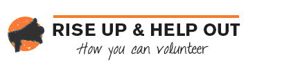RISE UP & HELP OUT; How you can volunteer