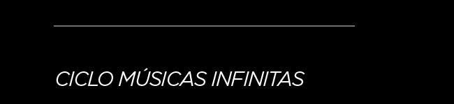 Ciclo Músicas infinitas