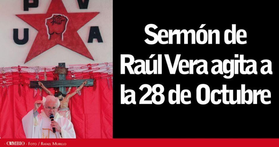 Sermón de Raúl Vera agita a la 28 de Octubre
