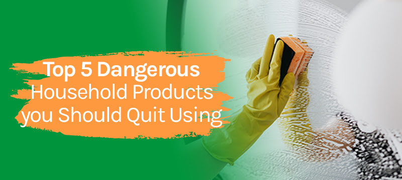 Top 5 Dangerous Household Products you Should Quit Using