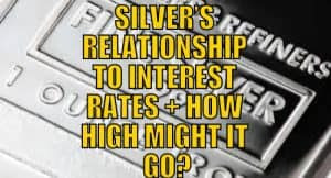 SILVER'S RELATIONSHIP TO INTEREST RATES + HOW HIGH MIGHT IT GO?