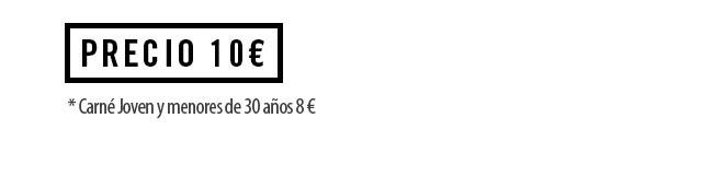 Precio 10€ ( Carné Joven y menores de 30 años 8€