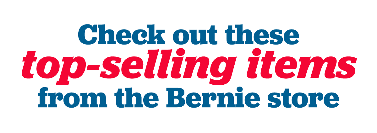Check out some of our best-selling items at the Bernie store
