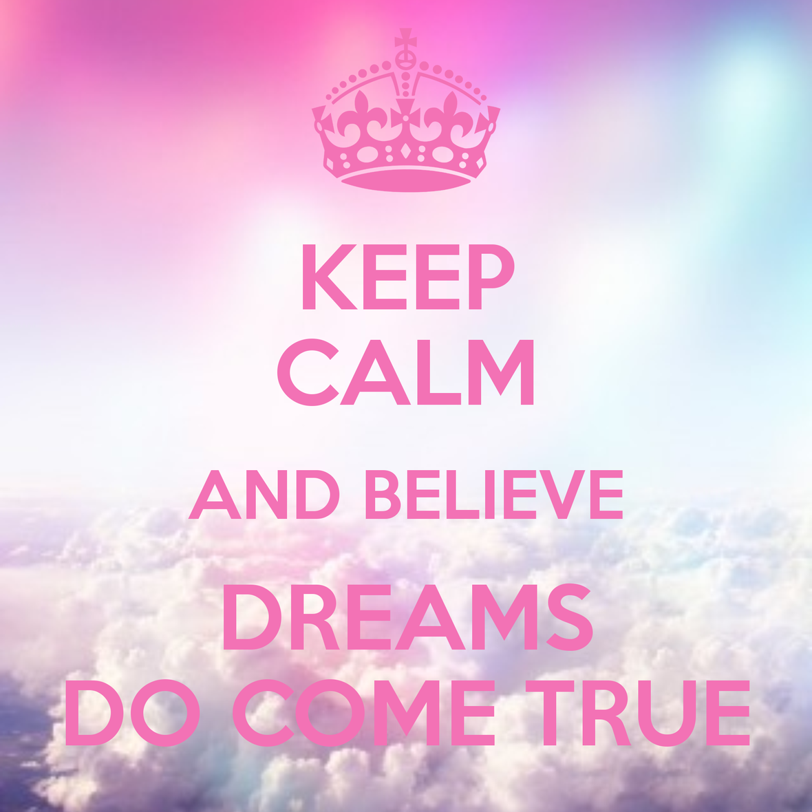 keep-calm-and-believe-dreams-do-come-true-1