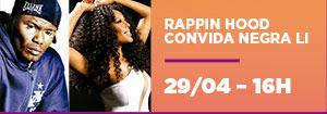 Rappin Hood convida Negra Li - 29/04 - 16h