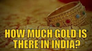How Much Gold Is There in India?