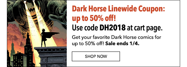 Dark Horse Linewide Coupon: up to 50% off! Use code DH2018 at cart page. Get your favorite Dark Horse comics for up to 50% off! Sale ends 1/4. Shop Now