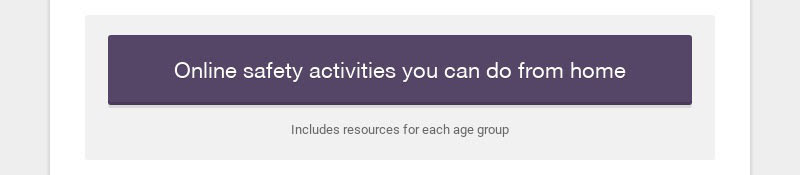 Online safety activities you can do from home Includes resources for each age group