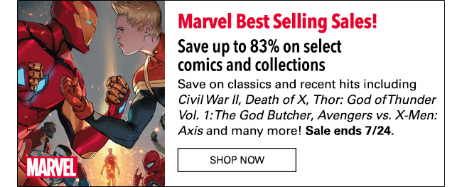 Marvel Best Selling! Save up to 83% on comics and collections Save on classics and recent his with comics and collections including *Civil War II*, *Death of X*, *Thor: God of Thunder Vol. 1: The God Butcher*, * Avengers vs. X-Men: Axis* and many more for up to 83% off! Sale ends 7/24. SHOP NOW