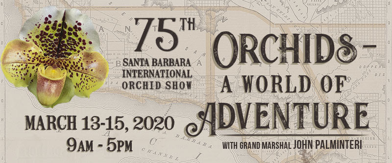 75th Santa Barbara International Orchid Show - Orchids A World of Adventure - March 13-15, 2020