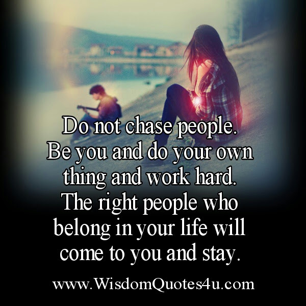 People who belong in your life will come to you