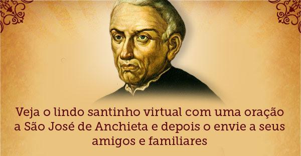 Veja o lindo santinho virtual com uma oração a São José de Anchieta e depois o envie a seus amigos e familiares