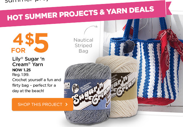 HOT SUMMER PROJECTS & YARN DEALS