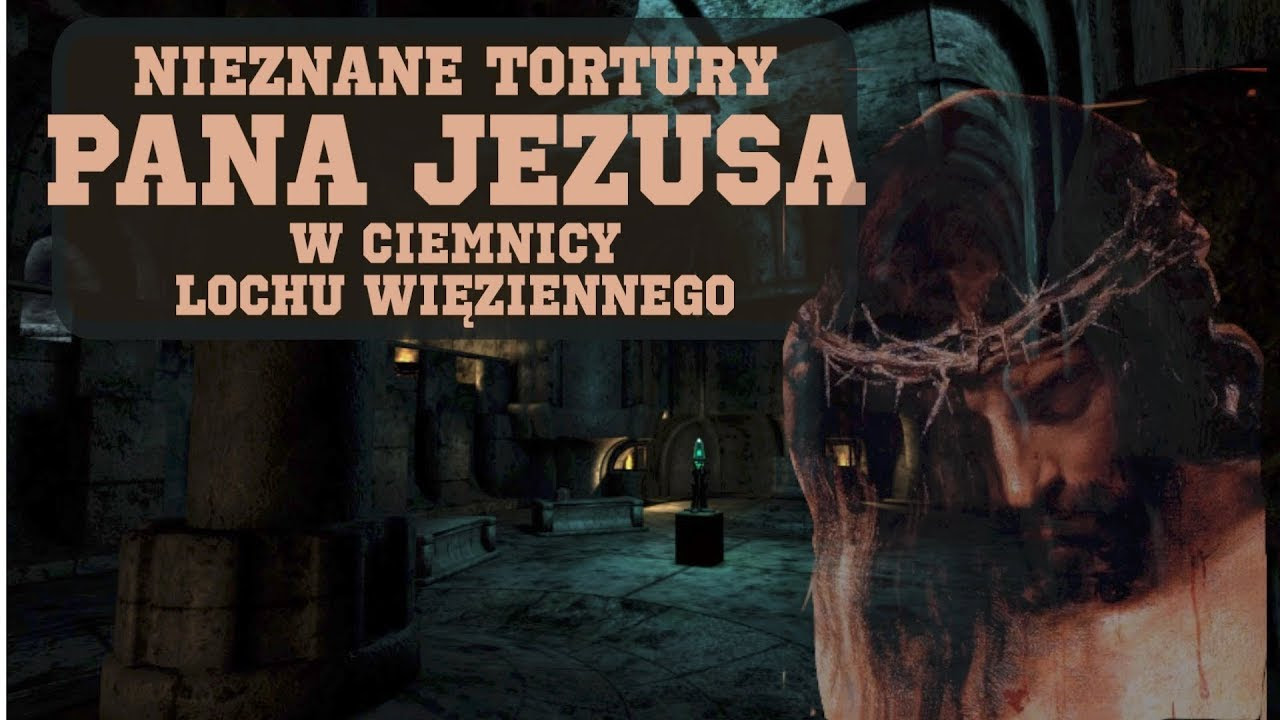 Nieznane tortury Pana Jezusa w ciemnicy lochu wiÄ™ziennego (do ...