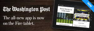 The Washington Post. The all-new app is now on the Fire tablet. http://washingtonpost.com/fireapp