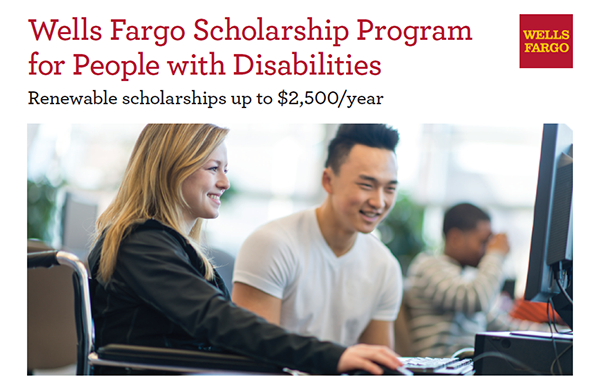 Announcing the Wells Fargo Scholarship Program for People With Disabilities. Click to apply.