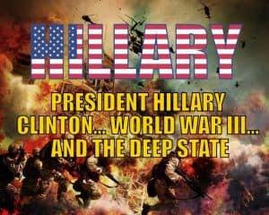 President Hillary Clinton… World War III… and the Deep State