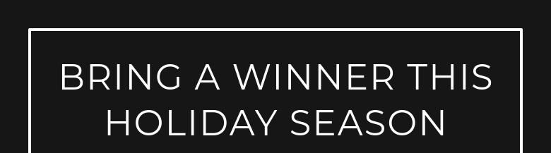 bring a winner thisholiday season