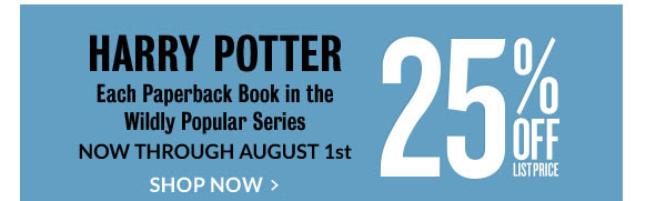 HARRY POTTER: Each Paperback Book in the Wildly Popular Series 25% OFF LIST PRICE - NOW THROUGH AUGUST 1st. SHOP NOW