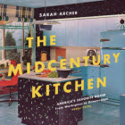 The Midcentury Kitchen: America's Favorite Room, from Workspace to Dreamscape, 1940s-1970s Cover Image
