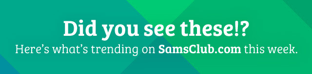 Did you see these!? Here's what's trending on SamsClub.com this week.