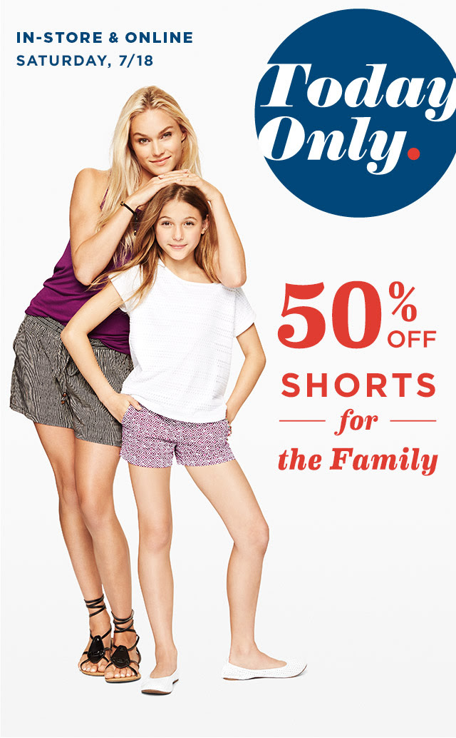 IN-STORE & ONLINE SATURDAY, 7/18 | 50% OFF SHORTS for the Family