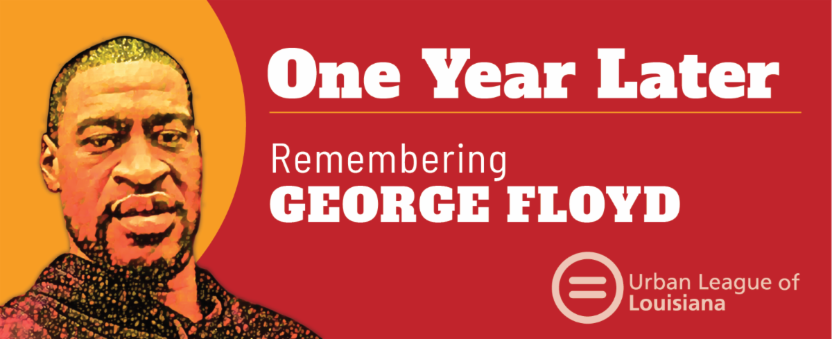 Urban League Louisiana - George_Floyd_One_Year_Later