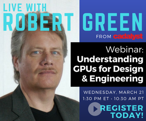 Robert Green Webinar: Understanding GPUs for Design & Engineering