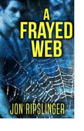 A Frayed Web by Jon Ripslinger