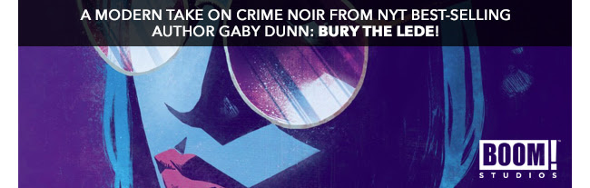 A modern take on crime noir from NYT best-selling author Gaby Dunn: Bury the Lede!