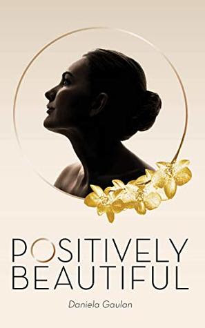 Positively Beautiful - How to Recover Faster from Plastic Sur... by Daniela Gaulan