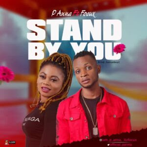 MUSIC: P Anna Ft. Focux – Stand By You