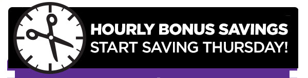 HOURLY BONUS SAVINGS START SAVING THURSDAY!